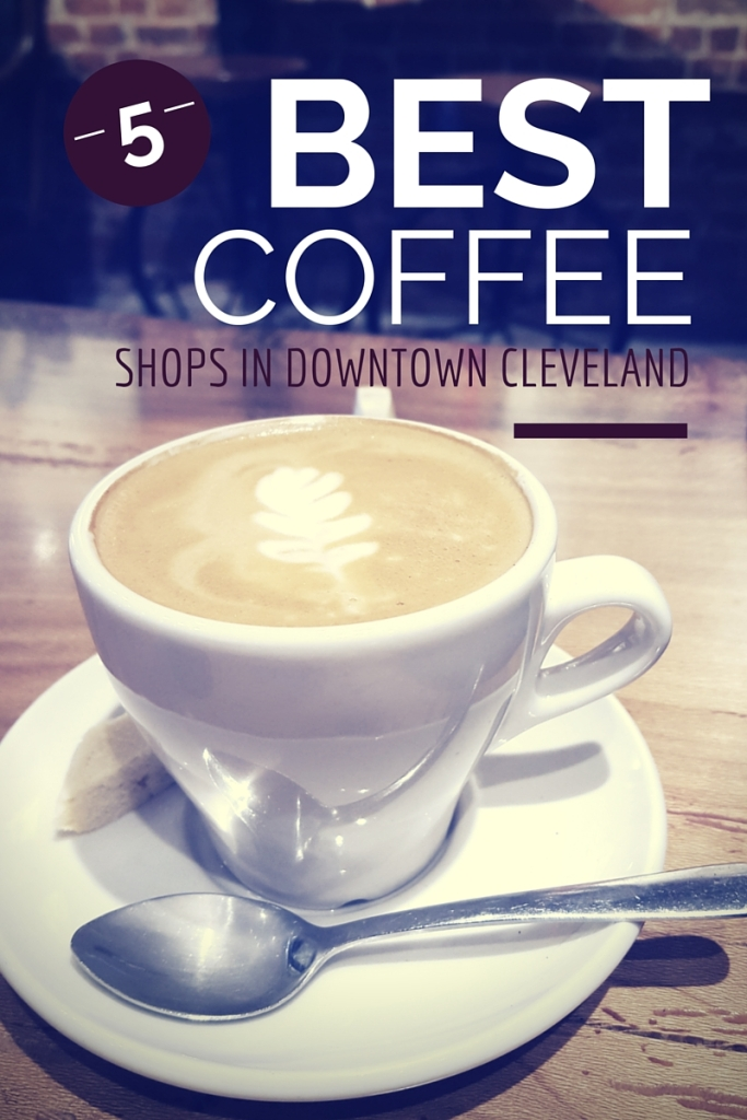 5 Best Coffee Shops in Downtown Cleveland